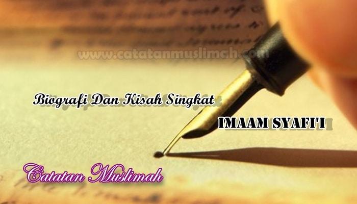 Biografi Dan Kisah Singkat Imam Syafi'i